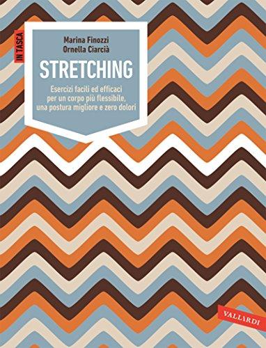 Stretching: Esercizi facili ed efficaci per un corpo più flessibile, una postura migliore e zero dolori