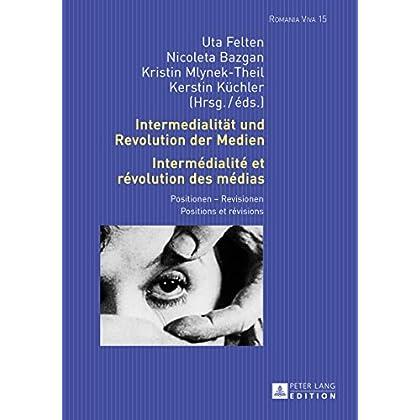 Intermedialitaet und Revolution der Medien- Intermédialité et révolution des médias: Positionen  Revisionen- Positions et révisions (Romania Viva t. 15)
