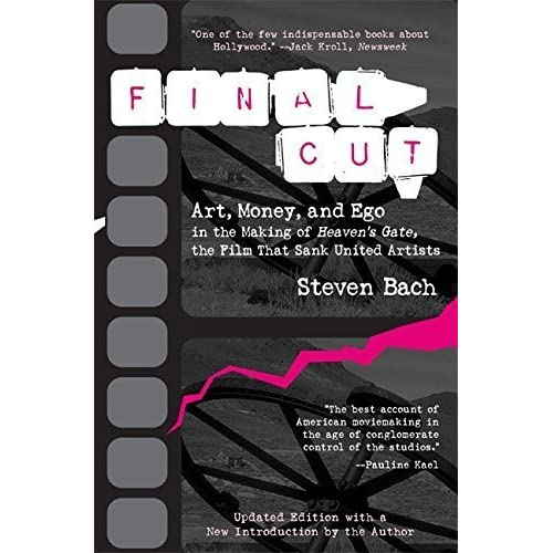 Final Cut: Art, Money, and Ego in the Making of Heaven's Gate, the Film that Sank United Artists by Steven Bach (1999-08-16)