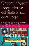 Elettronica Best Deals - Creare Musica Deep House ed Elettronica con Logic: il metodo: dall'inizio alla fine (Italian Edition)