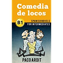 Spanish Novels: Comedia de locos (Short Stories for Intermediates B1)