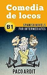 Spanish Novels: Comedia de locos (Short Stories for Intermediates B1)