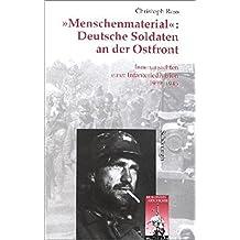 """""""Menschenmaterial"""": Deutsche Soldaten an der Ostfront."""