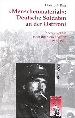 'Menschenmaterial': Deutsche Soldaten an der Ostfront. Innenansichten einer Infanteriedivision 1939 - 1945.