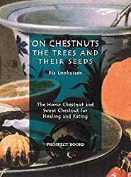 On Chestnuts: the Trees and Their Seeds: The Horse Chestnut and Sweet Chestnut for Healing and Eating