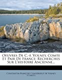 Oeuvres de C.-F. Volney, Comte Et Pair de France: Recherches Sur L'Histoire Ancienne...