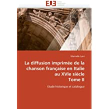 La diffusion imprimée de la chanson française en Italie au XVIe siècle Tome II: Etude historique et catalogue (Omn.Univ.Europ.)