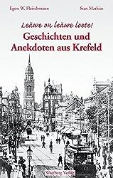 Leäwe on leäwe loete! Geschichten und Anekdoten aus Krefeld