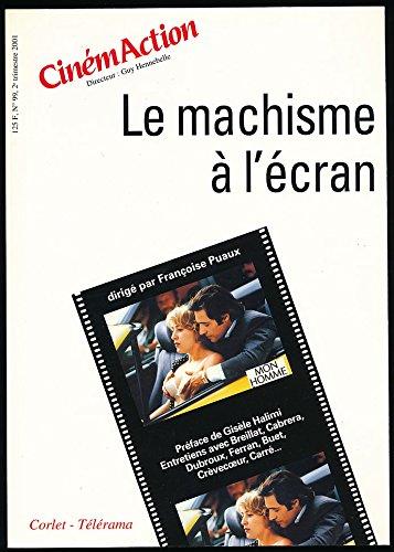 Cinmaction N 99, 2e trimestre 2001 : Le machisme  l'cran - Prface de Gisle Halimi - Entretiens avec Breillat, Cabrera, Dubroux, Ferran, Buet, Crvecoeur, Carr ... - Sous la direction de Franoise Puaux