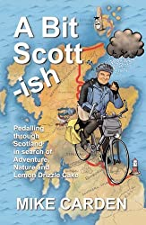 A Bit Scott-ish: Pedalling Through Scotland in Search of Adventure, Nature and Lemon Drizzle Cake