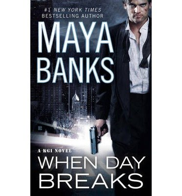 when-day-breaks-a-kgi-novel-by-author-maya-banks-august-2014