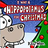 I Want a Hippopotamus for Christmas by Riley Weber (2014-08-21)