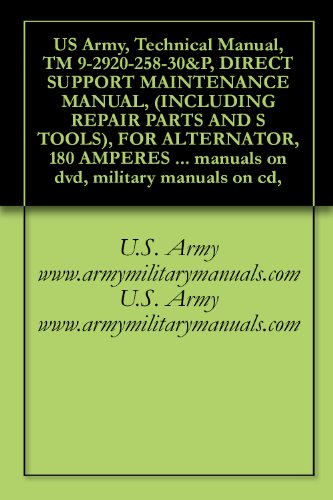 US Army, Technical Manual, TM 9-2920-258-30&P, DIRECT SUPPORT MAINTENANCE MANUAL, (INCLUDING REPAIR PARTS AND S TOOLS), FOR ALTERNATOR, 180 AMPERES MODEL ... military manuals on cd, (English Edition)