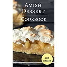 Amish Dessert Cookbook: Delicious And Authentic Amish Dessert Recipes (Amish Cooking Book 3) (English Edition)
