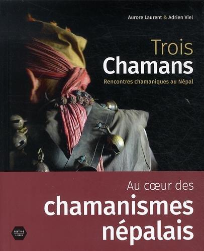 Trois chamans : Rencontres chamaniques au Népal par Aurore Laurent
