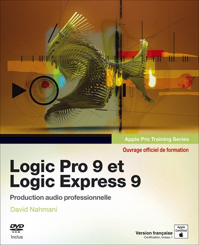 Logic Pro 9 et Logic Express 9 par David Nahmani