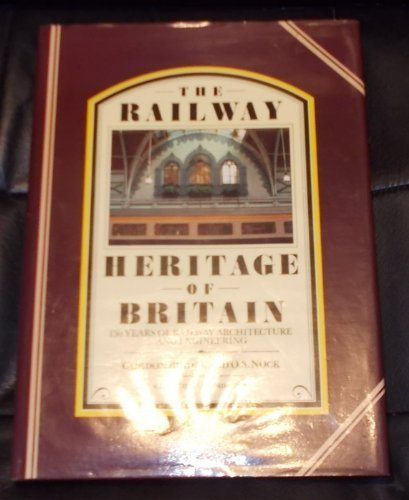 THE RAILWAY HERITAGE OF BRITAIN: 150 YEARS OF RAILWAY ARCHITECTURE AND ENGINEERING.