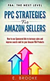 PPC Strategies for Amazon Sellers: How to use Sponsored Ads to increase sales and improve search rank for your Amazon FBA Products (English Edition)