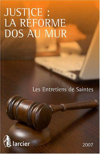 Justice : la réforme dos au mur : Les Entretiens de Saintes par Michel Rouger