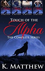 Touch of the Alpha: The Complete Series by K Matthew (2015-05-04)