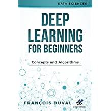 Deep Learning: Deep Learning for Beginners: Concepts and Algorithms (Data Sciences) (English Edition)