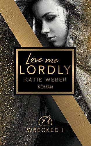 Love me lordly (WRECKED 1) von [Weber, Katie]