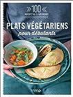 Plats végétariens pour débutants - 100 recettes à dévorer