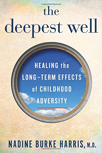 The Deepest Well: Healing the Long-Term Effects of Childhood Adversity por Nadine Burke Harris