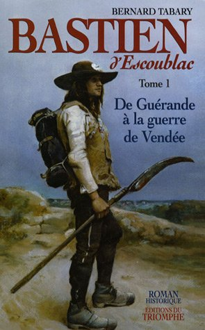 Bastien d'Escoublac, Tome 1 : De Gurande  la guerre de Vende