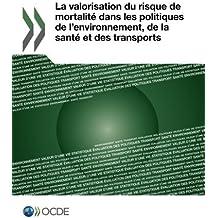 La valorisation du risque de mortalit???? dans les politiques de l'environnement, de la sant???? et des transports (French Edition) by Oecd Organisation for Economic Co-operation and Development (2012-07-23)