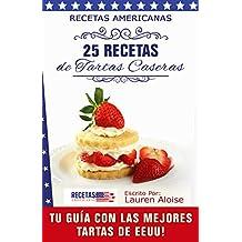 Recetas Americanas: 25 Recetas de Tartas Caseras: Tu guía con las mejores tartas de EEUU (Spanish Edition)