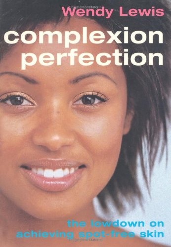 Complexion Perfection: The Lowdown on Achieving Spot-free Skin (Lowdown S.)