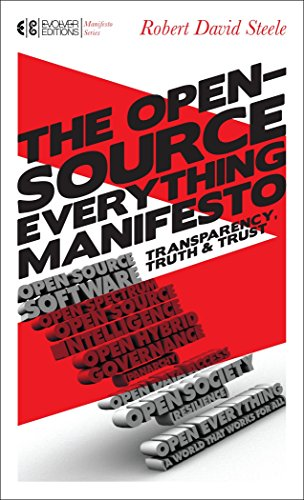 The Open-Source Everything Manifesto: Transparency, Truth, and Trust por Robert David Steele