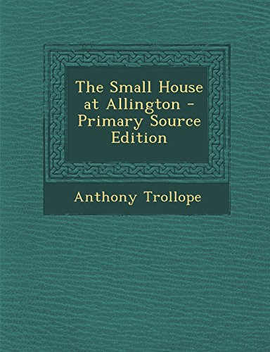 The Small House at Allington - Primary Source Edition by Anthony Ed Trollope