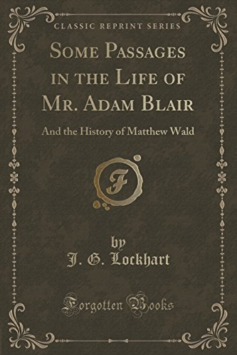 Some Passages in the Life of Mr. Adam Blair: And the History of Matthew Wald (Classic Reprint)