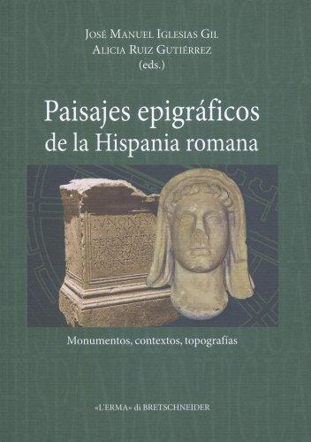 Paisajes Epigraficos de La Hispania Romana: Monumentos, Contextos, Topografias (Hispania Antigua. Serie Historica)