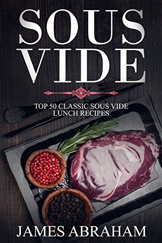 Sous Vide: Top 50-Classic Sous Vide Lunch Recipes (Sous Vide Recipes Book 1) (English Edition)