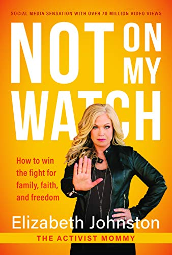 Not On My Watch: How to Win the Fight for Family, Faith and Freedom (English Edition)