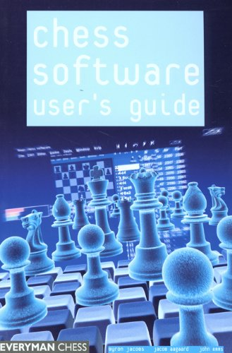 Chess Software User's Guide: Making the Most of Your Software (Everyman Chess)