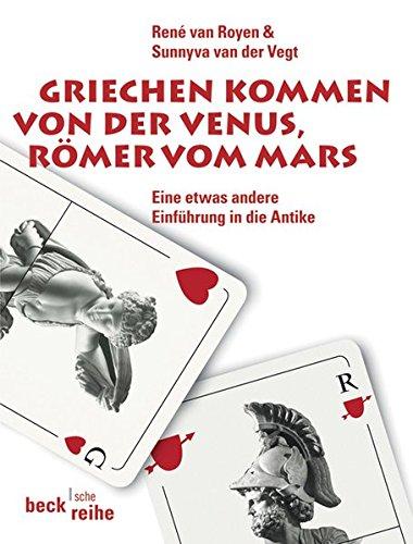 Griechen kommen von der Venus, Römer vom Mars: Eine etwas andere Einführung in die Antike (Beck'sche Reihe) (Gott Venus Griechische)