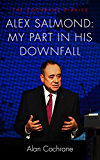 Alex Salmond: My Part in His Downfall: The Cochrane Diaries