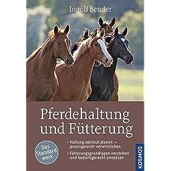 Pferdehaltung und Fütterung: > Haltung optimal planen ― praxisgerecht verwirklichen > Fütterungsgrundlagen verstehen und bedarfsgerecht umsetzen