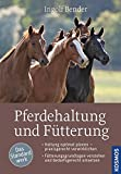 Pferdehaltung und Fütterung: - Haltung optimal planen ― praxisgerecht verwirklichen - Fütterungsgrundlagen verstehen und bedarfsgerecht umsetzen