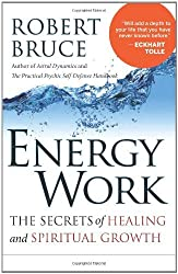 Energy Work: The Secrets of Healing and Spiritual Growth by Robert Bruce (2011-09-01)