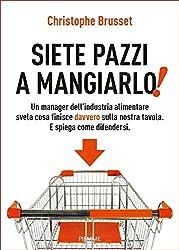 Siete pazzi a mangiarlo! (Italian Edition)