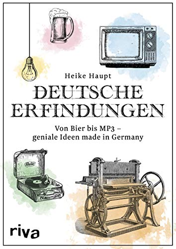 Deutsche Erfindungen: Von Bier bis MP3 - geniale Ideen made in Germany