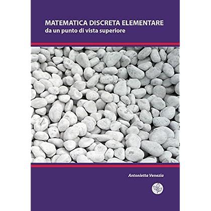 Matematica Discreta Elementare Da Un Punto Di Vista Superiore