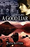 A Good Liar (Between the Mountains and the Sea) by Sutton, Ruth (2012) Paperback