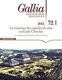 Gallia 72-1 La naissance des capitales de cités en Gaule Chevelue - 2015