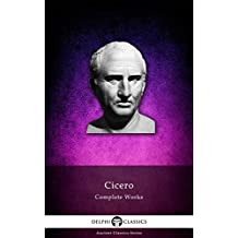 Delphi Complete Works of Cicero (Illustrated) (Delphi Ancient Classics Book 23) (English Edition)
